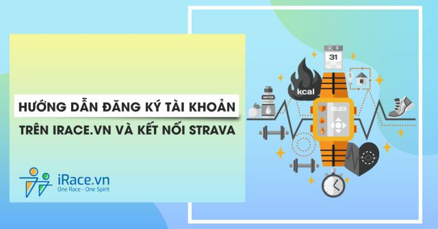 Hướng dẫn đăng ký và cập nhật thông tin tài khoản và kết nối Strava trên iRace.vn
