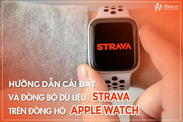 Hướng dẫn cài đặt và đồng bộ dữ liệu Strava trên đồng hồ Apple Watch
