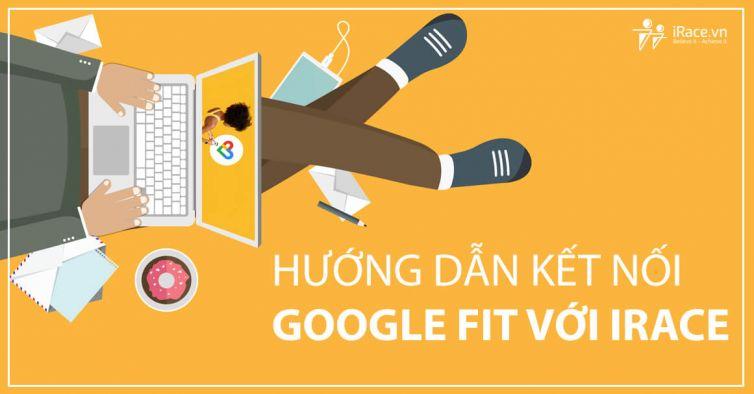 Hướng dẫn kết nối Google Fit với iRace để tham gia giải chạy bộ