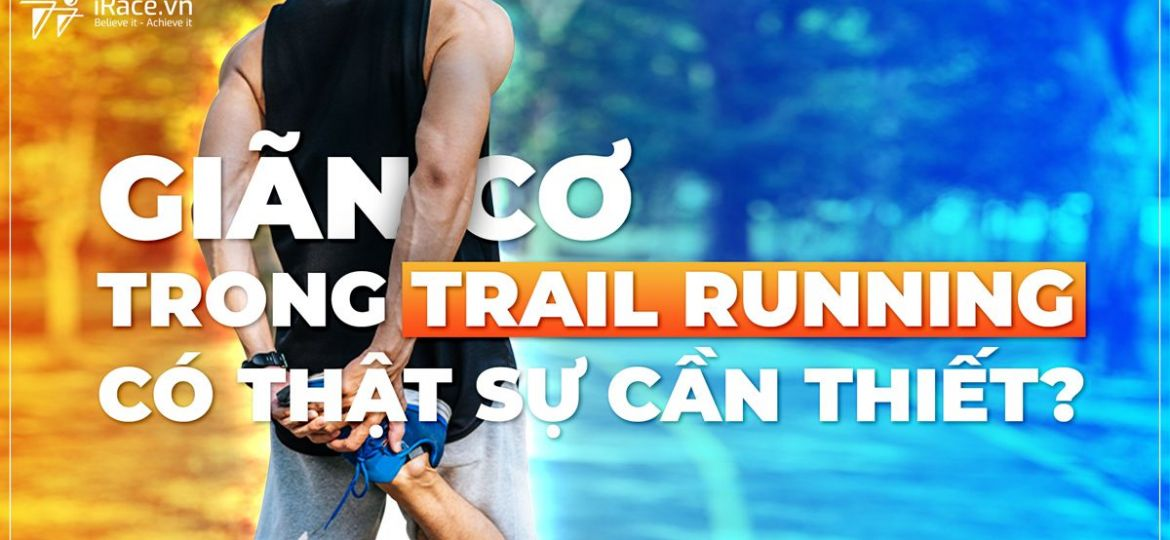 gian-co-trong-trail-co-can-thiet
