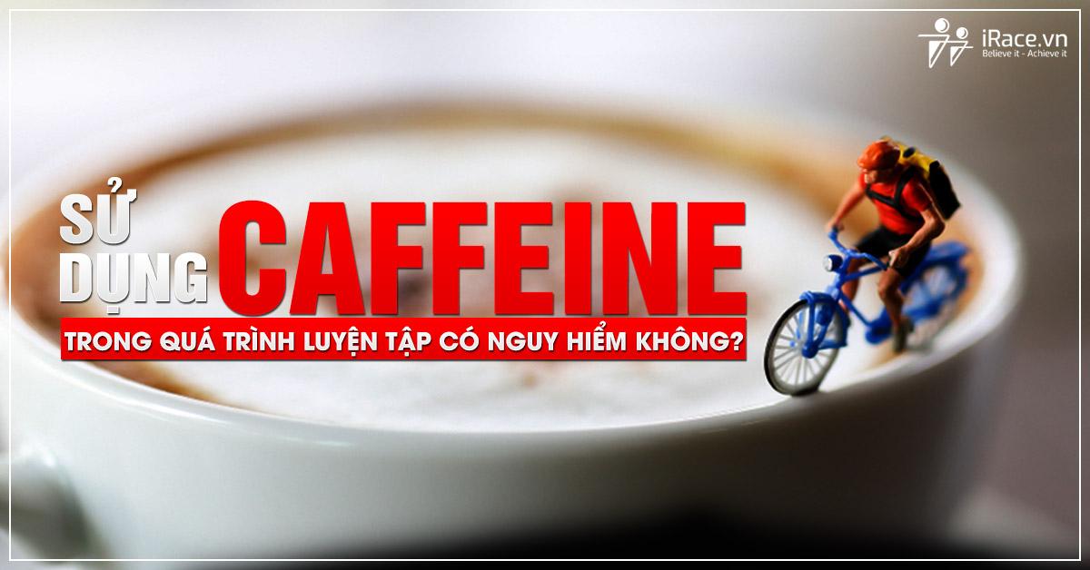 caffeine trong luyen tap co nguy hiem khong