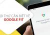 Google Fit - Mọi thứ bạn cần biết để sử dụng có hiệu quả nhất